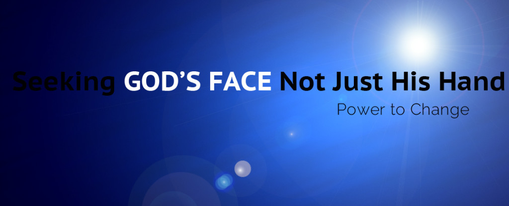 Seeking God's Face Not Just His Hand