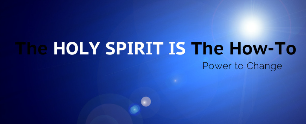 The Holy Spirit IS the How To...